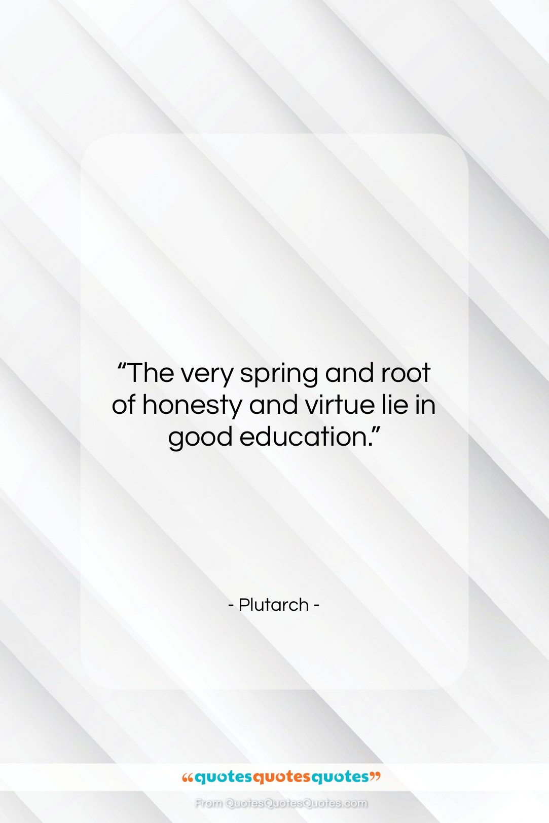 """Plutarch quote: """"The very spring and root of honesty…""""- at QuotesQuotesQuotes.com"""