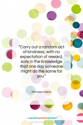 """Princess Diana quote: """"Carry out a random act of kindness,…""""- at QuotesQuotesQuotes.com"""