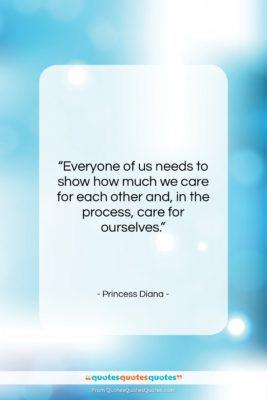 "Princess Diana quote: ""Everyone of us needs to show how…""- at QuotesQuotesQuotes.com"