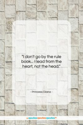 """Princess Diana quote: """"I don't go by the rule book……""""- at QuotesQuotesQuotes.com"""