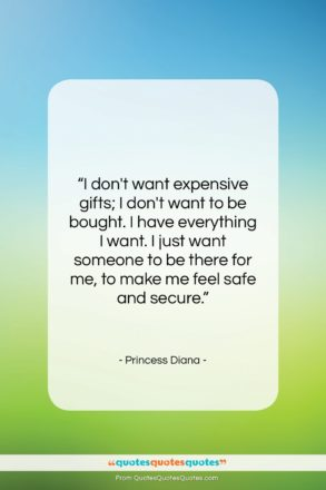 """Princess Diana quote: """"I don't want expensive gifts; I don't…""""- at QuotesQuotesQuotes.com"""
