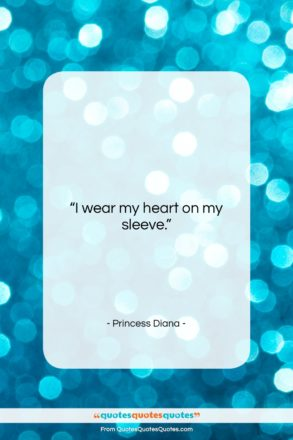 """Princess Diana quote: """"I wear my heart on my sleeve….""""- at QuotesQuotesQuotes.com"""