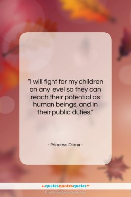 """Princess Diana quote: """"I will fight for my children on…""""- at QuotesQuotesQuotes.com"""
