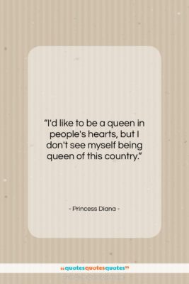 """Princess Diana quote: """"I'd like to be a queen in…""""- at QuotesQuotesQuotes.com"""