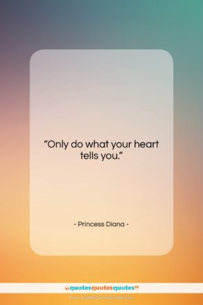 """Princess Diana quote: """"Only do what your heart tells you….""""- at QuotesQuotesQuotes.com"""