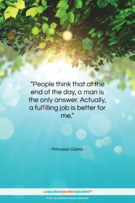 "Princess Diana quote: ""People think that at the end of…""- at QuotesQuotesQuotes.com"