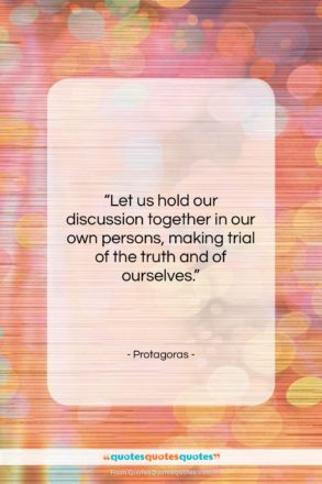 """Protagoras quote: """"Let us hold our discussion together in…""""- at QuotesQuotesQuotes.com"""