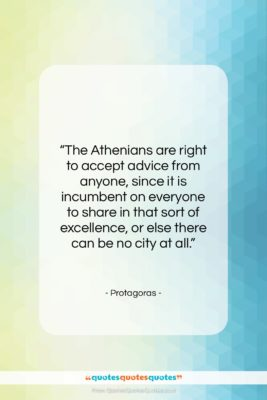 "Protagoras quote: ""The Athenians are right to accept advice…""- at QuotesQuotesQuotes.com"