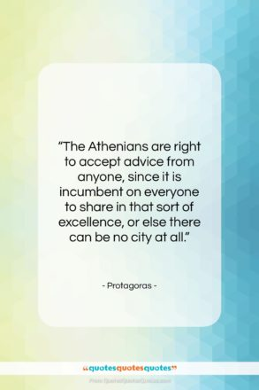 """Protagoras quote: """"The Athenians are right to accept advice…""""- at QuotesQuotesQuotes.com"""