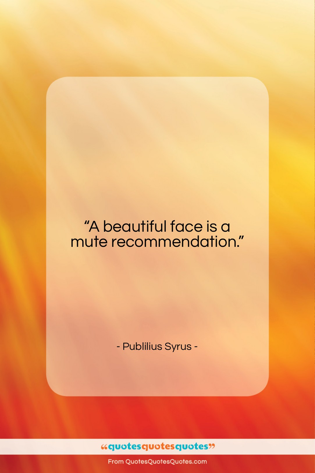 """Publilius Syrus quote: """"A beautiful face is a…""""- at QuotesQuotesQuotes.com"""
