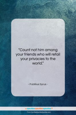 """Publilius Syrus quote: """"Count not him among your friends who…""""- at QuotesQuotesQuotes.com"""