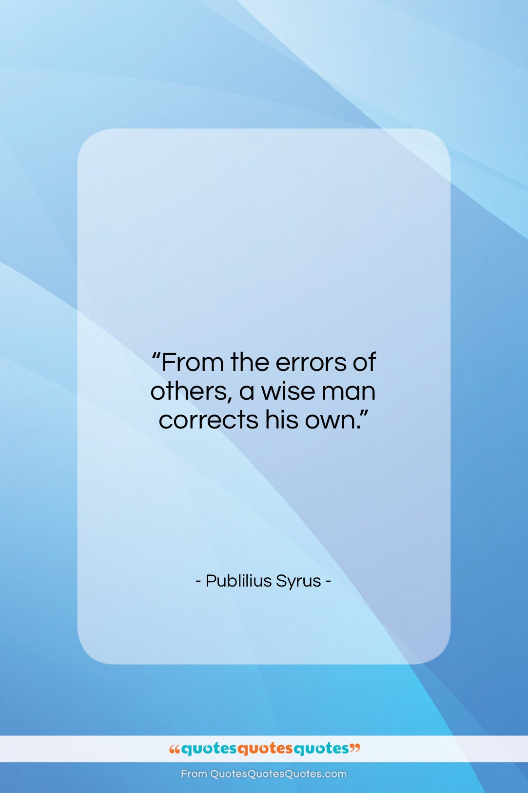 """Publilius Syrus quote: """"From the errors of others, a wise…""""- at QuotesQuotesQuotes.com"""