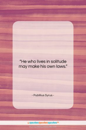 """Publilius Syrus quote: """"He who lives in solitude may make…""""- at QuotesQuotesQuotes.com"""