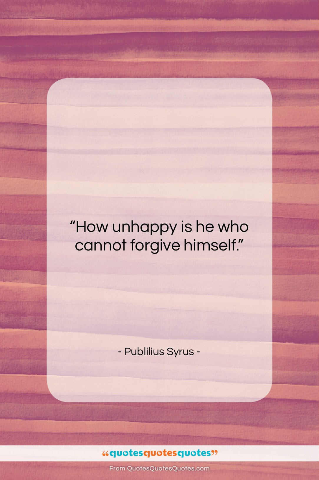 """Publilius Syrus quote: """"How unhappy is he who cannot forgive…""""- at QuotesQuotesQuotes.com"""