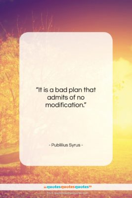 """Publilius Syrus quote: """"It is a bad plan that admits…""""- at QuotesQuotesQuotes.com"""
