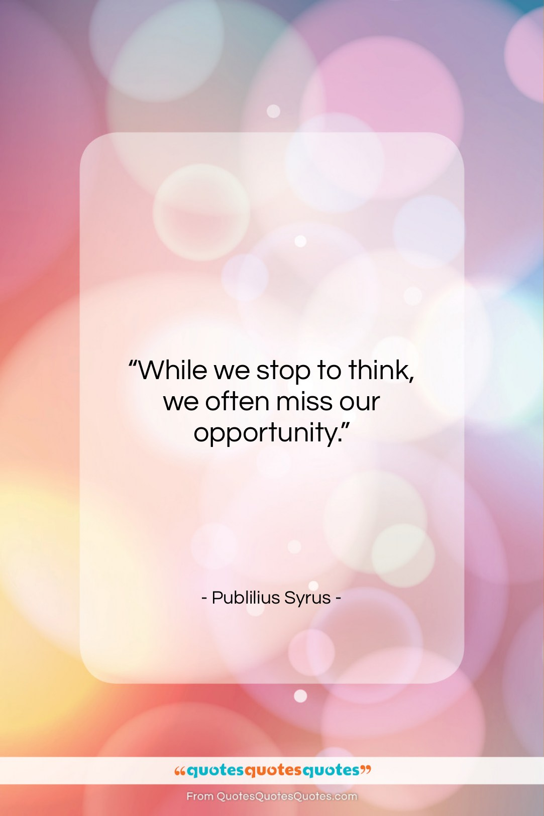"""Publilius Syrus quote: """"While we stop to think, we often…""""- at QuotesQuotesQuotes.com"""