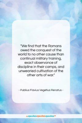 """Publius Flavius Vegetius Renatus quote: """"We find that the Romans owed the…""""- at QuotesQuotesQuotes.com"""