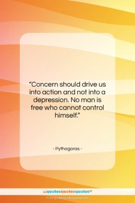 """Pythagoras quote: """"Concern should drive us into action and…""""- at QuotesQuotesQuotes.com"""