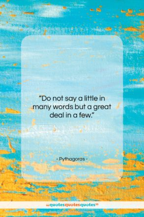 """Pythagoras quote: """"Do not say a little in many…""""- at QuotesQuotesQuotes.com"""