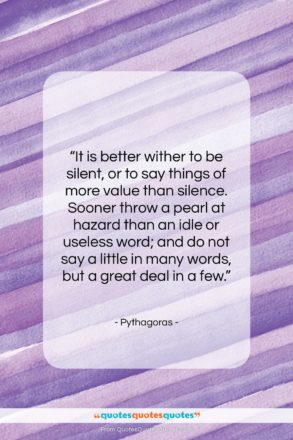 "Pythagoras quote: ""It is better wither to be silent,…""- at QuotesQuotesQuotes.com"