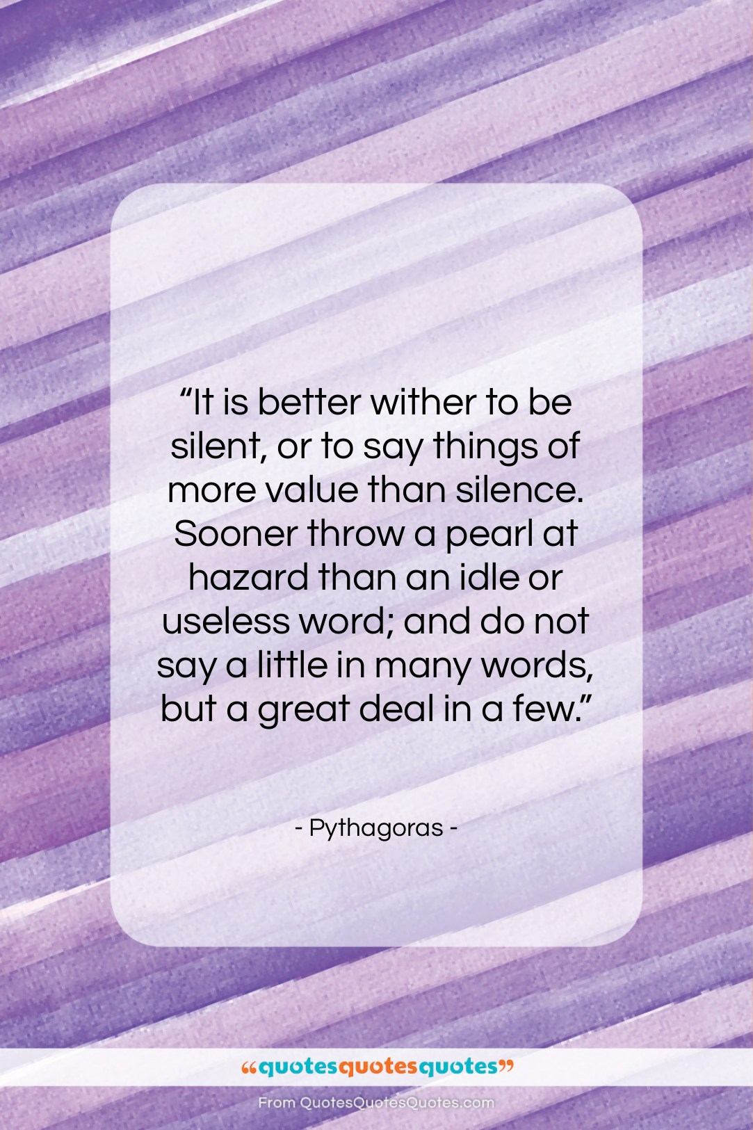 """Pythagoras quote: """"It is better wither to be silent,…""""- at QuotesQuotesQuotes.com"""