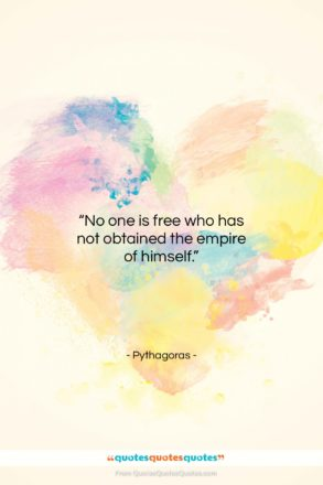 """Pythagoras quote: """"No one is free who has not…""""- at QuotesQuotesQuotes.com"""