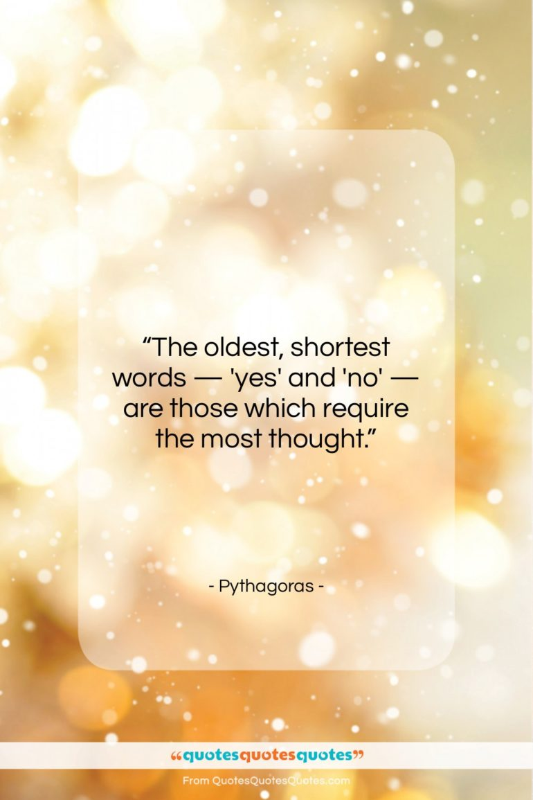 """Pythagoras quote: """"The oldest, shortest words — 'yes' and…""""- at QuotesQuotesQuotes.com"""