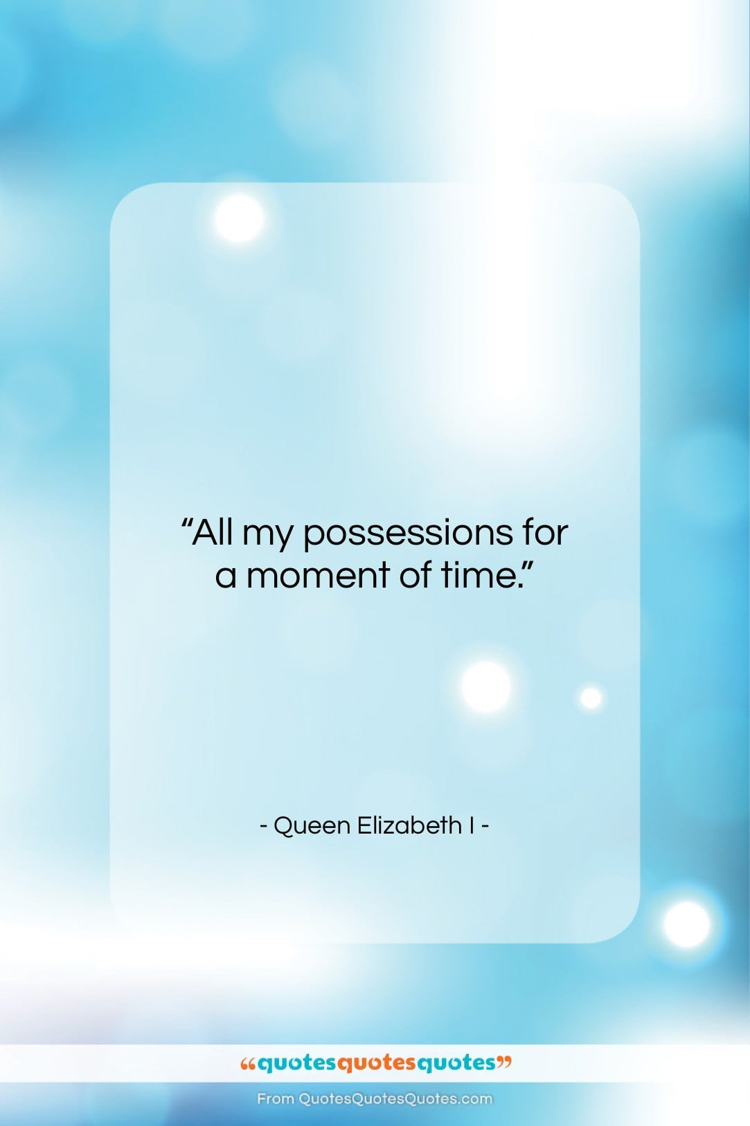 """Queen Elizabeth I quote: """"All my possessions for a moment of…""""- at QuotesQuotesQuotes.com"""