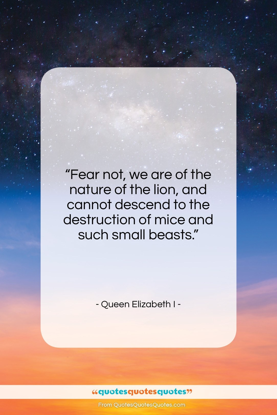 """Queen Elizabeth I quote: """"Fear not, we are of the nature…""""- at QuotesQuotesQuotes.com"""