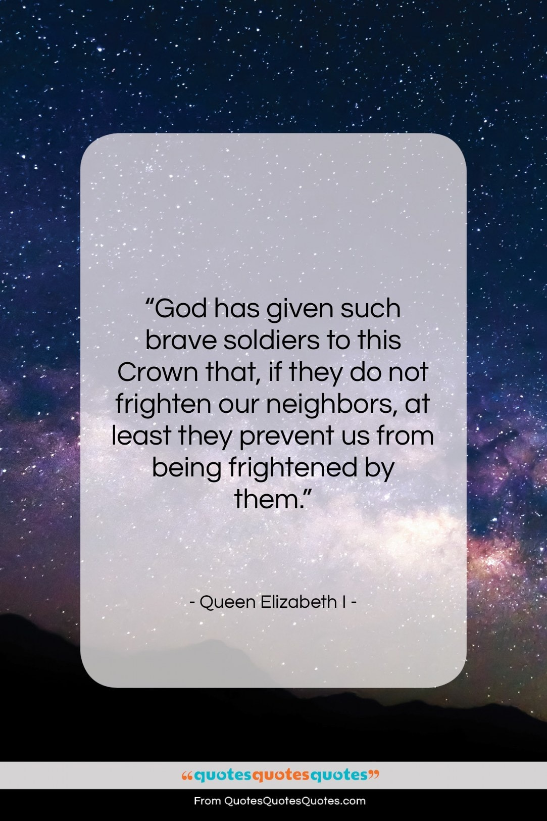 """Queen Elizabeth I quote: """"God has given such brave soldiers to…""""- at QuotesQuotesQuotes.com"""