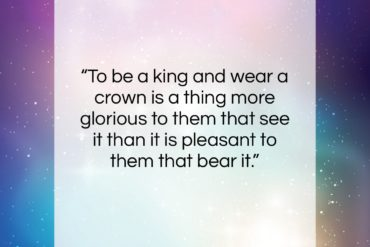 "Queen Elizabeth I quote: ""To be a king and wear a…""- at QuotesQuotesQuotes.com"