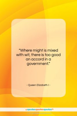 """Queen Elizabeth I quote: """"Where might is mixed with wit, there…""""- at QuotesQuotesQuotes.com"""