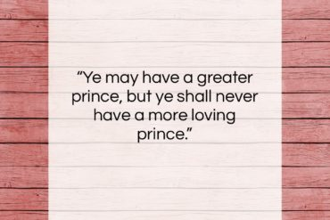 "Queen Elizabeth I quote: ""Ye may have a greater prince, but…""- at QuotesQuotesQuotes.com"