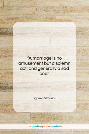 """Queen Victoria quote: """"A marriage is no amusement but a…""""- at QuotesQuotesQuotes.com"""