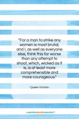 """Queen Victoria quote: """"For a man to strike any women…""""- at QuotesQuotesQuotes.com"""