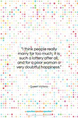 """Queen Victoria quote: """"I think people really marry far too…""""- at QuotesQuotesQuotes.com"""