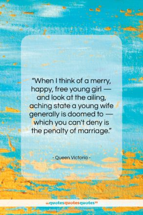 """Queen Victoria quote: """"When I think of a merry, happy,…""""- at QuotesQuotesQuotes.com"""