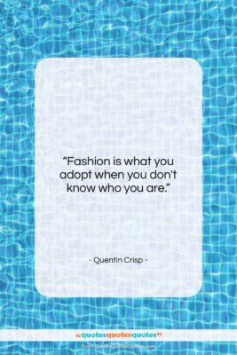 """Quentin Crisp quote: """"Fashion is what you adopt when you…""""- at QuotesQuotesQuotes.com"""