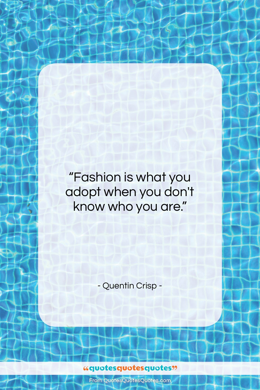 "Quentin Crisp quote: ""Fashion is what you adopt when you…""- at QuotesQuotesQuotes.com"
