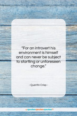 """Quentin Crisp quote: """"For an introvert his environment is himself…""""- at QuotesQuotesQuotes.com"""