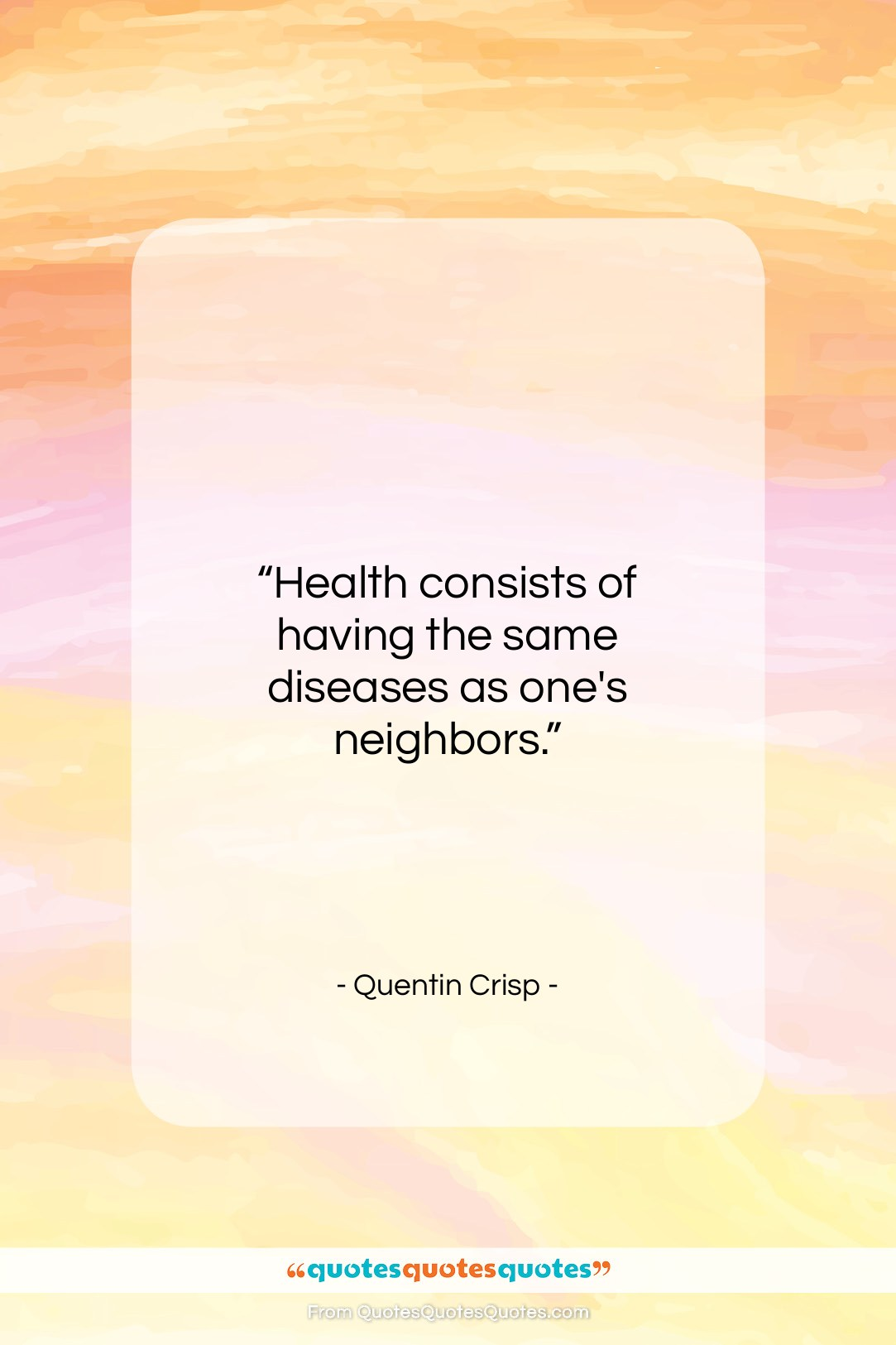 "Quentin Crisp quote: ""Health consists of having the same diseases…""- at QuotesQuotesQuotes.com"