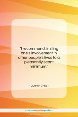 """Quentin Crisp quote: """"I recommend limiting one's involvement in other…""""- at QuotesQuotesQuotes.com"""