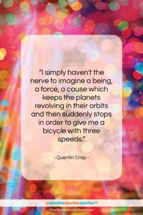 """Quentin Crisp quote: """"I simply haven't the nerve to imagine…""""- at QuotesQuotesQuotes.com"""