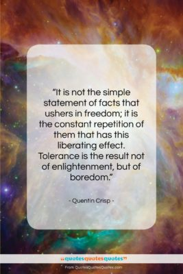 """Quentin Crisp quote: """"It is not the simple statement of…""""- at QuotesQuotesQuotes.com"""