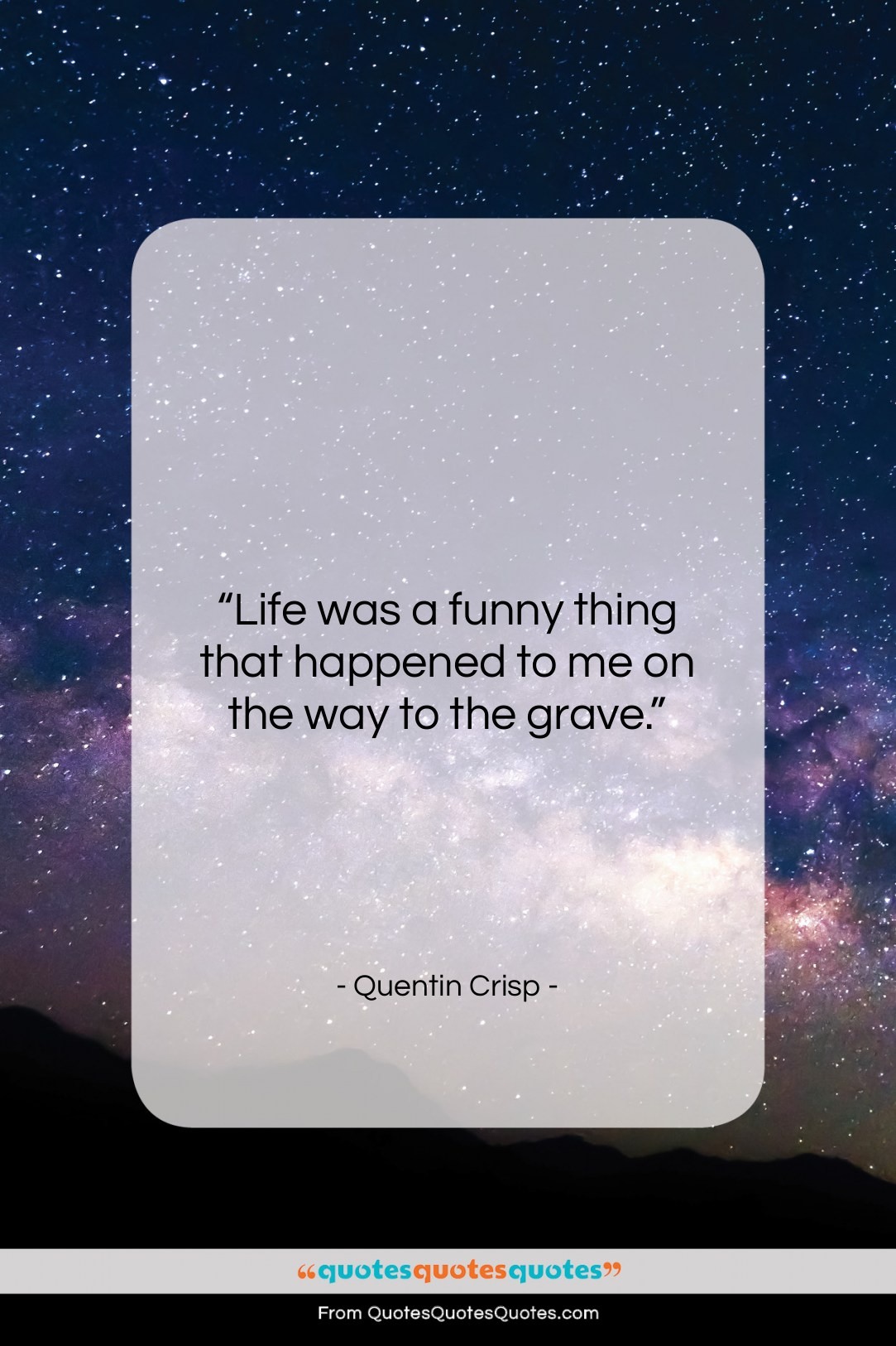 """Quentin Crisp quote: """"Life was a funny thing that happened…""""- at QuotesQuotesQuotes.com"""