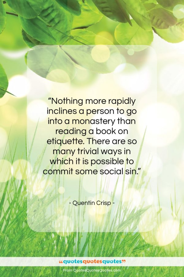 """Quentin Crisp quote: """"Nothing more rapidly inclines a person to…""""- at QuotesQuotesQuotes.com"""