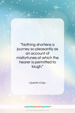 """Quentin Crisp quote: """"Nothing shortens a journey so pleasantly as…""""- at QuotesQuotesQuotes.com"""