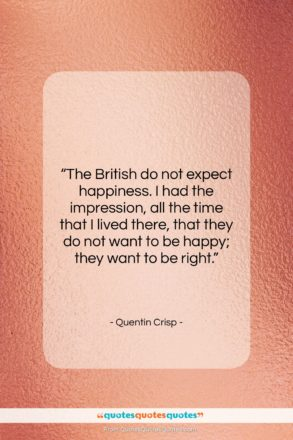 """Quentin Crisp quote: """"The British do not expect happiness. I…""""- at QuotesQuotesQuotes.com"""