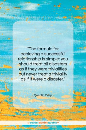 """Quentin Crisp quote: """"The formula for achieving a successful relationship…""""- at QuotesQuotesQuotes.com"""
