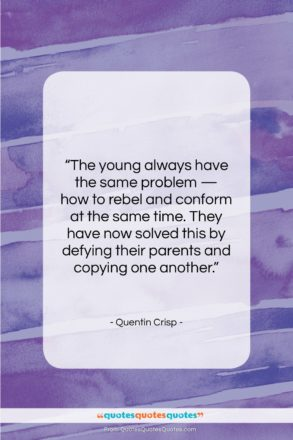 """Quentin Crisp quote: """"The young always have the same problem…""""- at QuotesQuotesQuotes.com"""